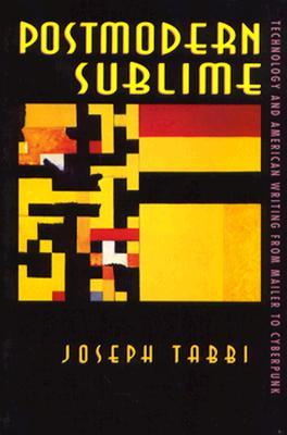 Postmodern Sublime: Technology and American Writing from Mailer to Cyberpunk