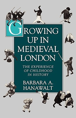 Download for free Growing Up in Medieval London: The Experience of Childhood in History FB2 by Barbara A. Hanawalt