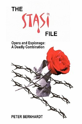 The Stasi File - Opera and Espionage by Peter Bernhardt