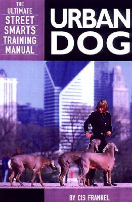 Urban Dog: The Ultimate Street Smarts Training Manual