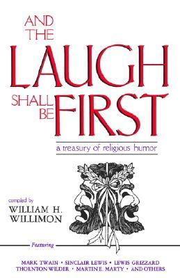 And the Laugh Shall Be First by William H. Willimon