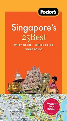 Fodor's Singapore's 25 Best, 4th Edition by Fodor's Travel Publications...