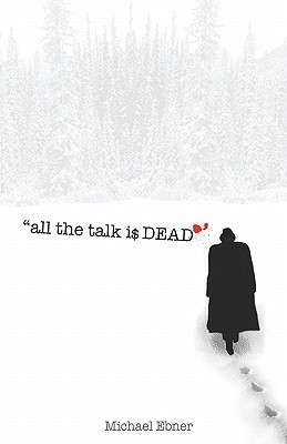 All the Talk Is Dead by Michael Ebner