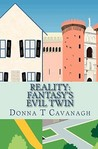Reality: Fantasy's Evil Twin: The Contrast Between How We Imagine Our Lives and How Events Actually Unfold