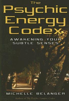 The Psychic Energy Codex by Michelle Belanger