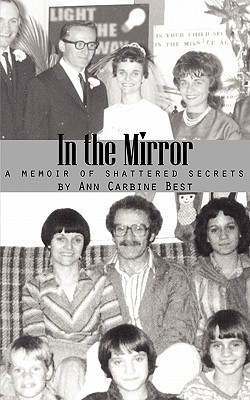 In the Mirror, A Memoir of Shattered Secrets by Ann Carbine Best