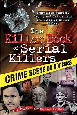 The Killer Book of Serial Killers by Tom Philbin