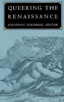 Queering the Renaissance by Jonathan Goldberg