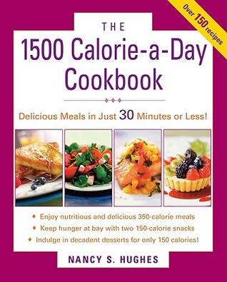 The 1,500-Calorie-A-Day Cookbook by Nancy S. Hughes