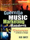 Guerrilla Music Marketing Handbook by Bob Baker