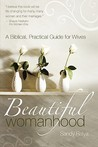 Beautiful Womanhood: A Biblical, Practical Guide for Wives