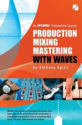 Production Mixing Mastering with Waves [With Dvdrom] by Anthony Egizii