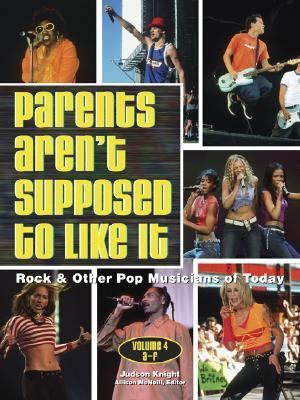 Parents Arent Supposed to Like It: Rock & Other Pop Musicians of Today, Volume 4: A-F  by  David P. Bianco