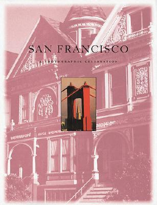 San Francisco: A Photographic Celebration