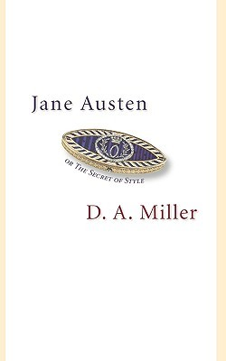 Jane Austen, or the Secret of Style by D.A. Miller