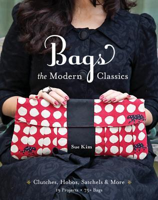 Bags--The Modern Classics by Sue Kim