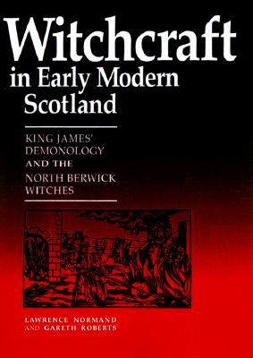 Witchcraft In Early Modern Scotland: James VIs Demonology and the North Berwick Witches