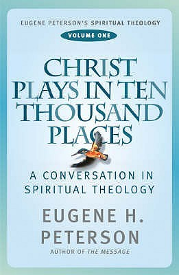 Christ Plays in Ten Thousand Places by Eugene H. Peterson