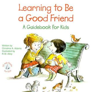 Learning to Be a Good Friend by Christine A. Adams