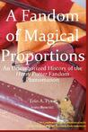 A Fandom of Magical Proportions: An Unauthorized History of the Harry Potter Phenomenon