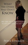 What the Other Half Don't Know: My Life as a Transvestite Escort (and How I Became One)