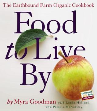 Review Food to Live By: The Earthbound Farm Organic Cookbook PDF by Myra Goodman, Linda Holland, Pamela McKinstry