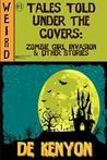 Tales Told Under the Covers: Zombie Girl Invasion & Other Stories