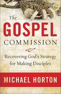 The Gospel Commission by Michael S. Horton