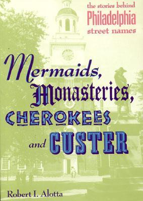 Mermaids, Monasteries, Cherokees and Custer by Robert I. Alotta