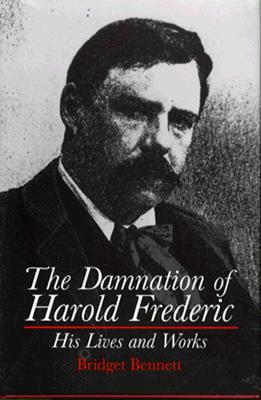 The Damnation of Harold Frederic by Bridget Bennett