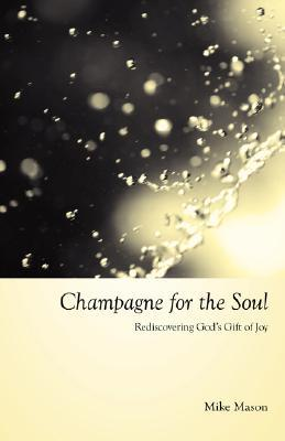 Champagne for the Soul by Mike Mason