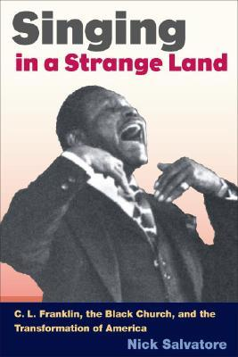 Singing in a Strange Land: C.L. Franklin, the Black Church the Transformation of America