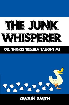 The Junk Whisperer by Dwain Smith