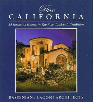 Pure California: 35 Inspiring Houses in the New California Tradition