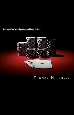 No Limit Hold'em   Beating The Micro Stakes: Crushing Micro Stakes & Small Stakes Poker