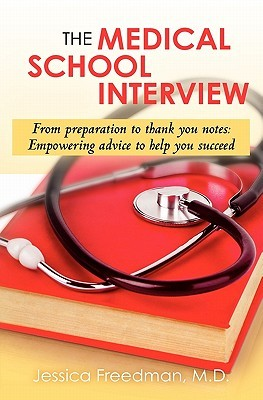 The Medical School Interview: From Preparation to Thank You Notes: Empowering Advice to Help You Succeed
