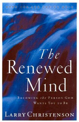 The Renewed Mind: Becoming the Person God Wants You to Be