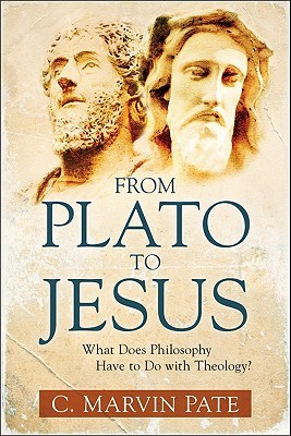 Download From Plato to Jesus: What Does Philosophy Have to Do with Theology? by C. Marvin Pate MOBI