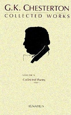 The Collected Works of G.K. Chesterton Volume 10, Part I:: Collected Poetry