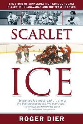 Scarlet Ice: The Story of Minnesota High School Hockey Player John Janavaras and the Team He Loved