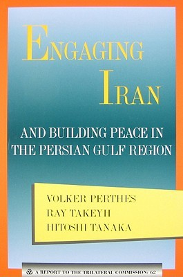Engaging Iran and Building Peace in the Persian Gulf Region by Volker Perthes