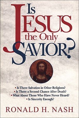 Is Jesus the Only Savior? by Ronald H. Nash