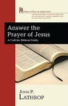 Answer the Prayer of Jesus: A Call for Biblical Unity
