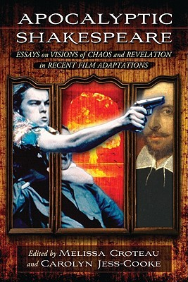 Apocalyptic Shakespeare: Essays on Visions of Destruction and Revelation in Recent Film Adaptations