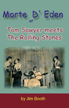 Morte D' Eden, Or, Tom Sawyer Meets the Rolling Stones / By Jim Booth
