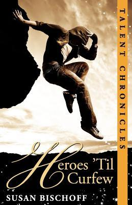Heroes 'Til Curfew by Susan Bischoff