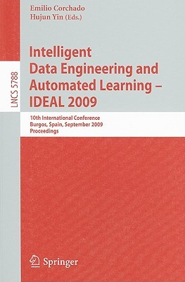 Intelligent Data Engineering And Automated Learning   Ideal 2009: 10th International Conference, Burgos, Spain, September 23 26, 2009, Proceedings ... Applications, Incl. Internet/Web, And Hci)