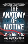 The Anatomy of Motive by John E. Douglas