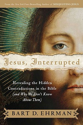 Jesus, Interrupted: Revealing the Hidden Contradictions in the Bible {and Why We Don't Know About Them}