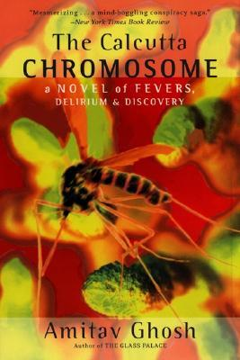 The Calcutta Chromosome: A Novel of Fevers, Delirium & Discovery
